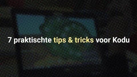 7 praktische tips & tricks voor Kodu